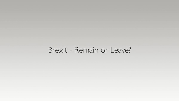 Brexit: Remain or Leave?