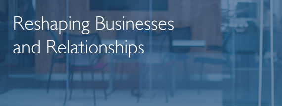 Reshaping Businesses and Relationships